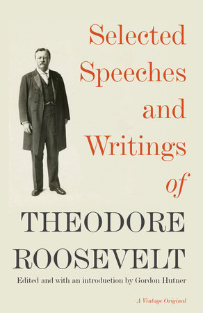 Selected Speeches and Writings of Theodore Roosevelt by