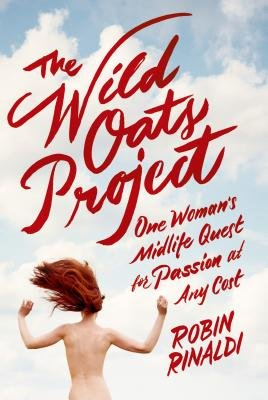 Cover art for The Wild Oats Project: One Woman's Midlife Quest for Passion at Any Cost