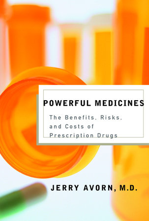 Powerful Medicines by Jerry Avorn, M.D.