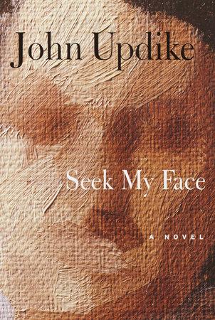 Seek My Face by John Updike
