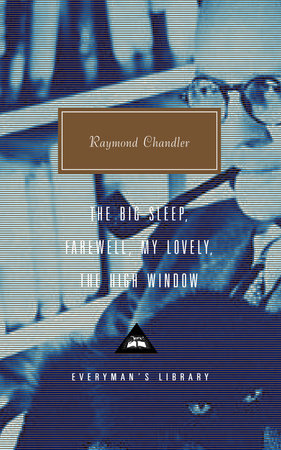 The Big Sleep; Farewell, My Lovely; The High Window by Raymond Chandler