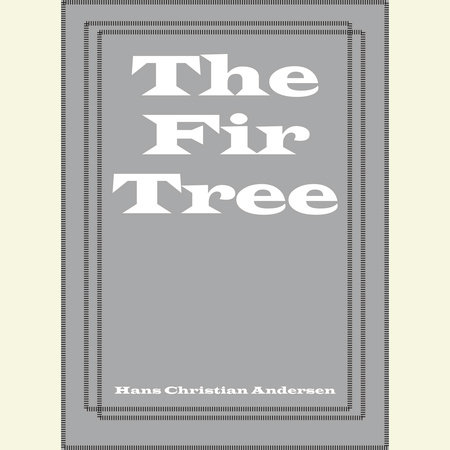 The Fir Tree by Hans Christian Andersen