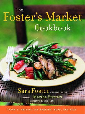 The Foster's Market Cookbook by Sara Foster and Sarah Belk King