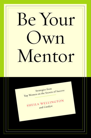 Be Your Own Mentor by Betty Spence and Sheila Wellington