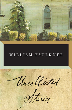 The Uncollected Stories of William Faulkner by