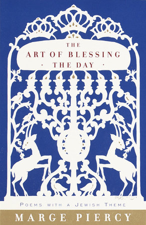 The Art of Blessing the Day by Marge Piercy