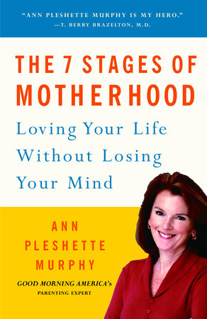 The 7 Stages of Motherhood by Ann Pleshette Murphy