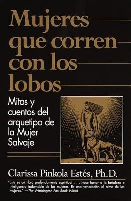 Mujeres que corren con los Lobos by Clarissa Pinkola Estés Phd
