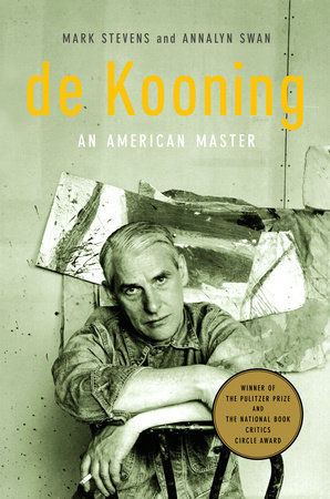 de Kooning by Mark Stevens and Annalyn Swan