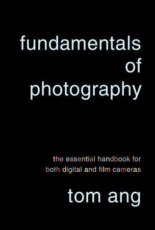 Fundamentals of Photography by Tom Ang