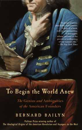 To Begin the World Anew by Bernard Bailyn