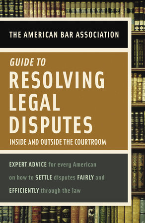 American Bar Association Guide to Resolving Legal Disputes