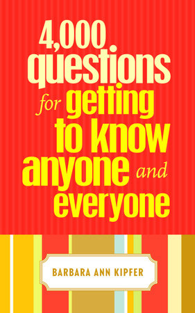4,000 Questions for Getting to Know Anyone and Everyone