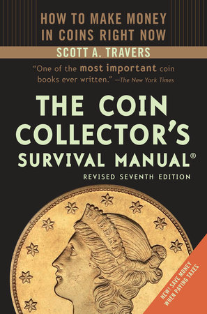 The Coin Collector's Survival Manual, Revised Seventh Edition by Scott A. Travers