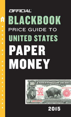 The Official Blackbook Price Guide to United States Paper Money 2015, 47th Edition by