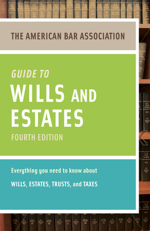 American Bar Association Guide to Wills and Estates, Fourth Edition by