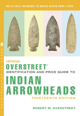 The Official Overstreet Identification and Price Guide to Indian Arrowheads, 13th Edition by Robert M Overstreet