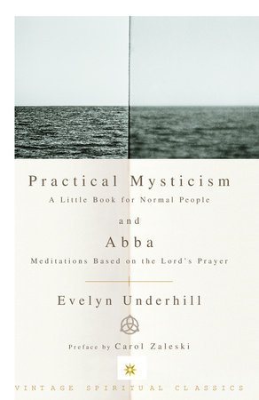 Practical Mysticism: A Little Book for Normal People and Abba: Meditations Based on the Lord's Prayer by Evelyn Underhill