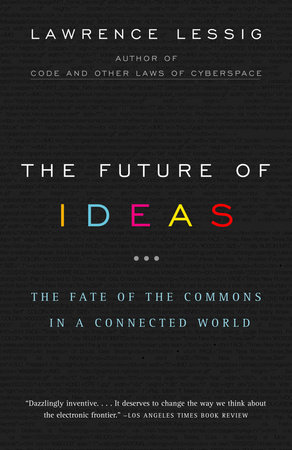 The Future of Ideas by Lawrence Lessig