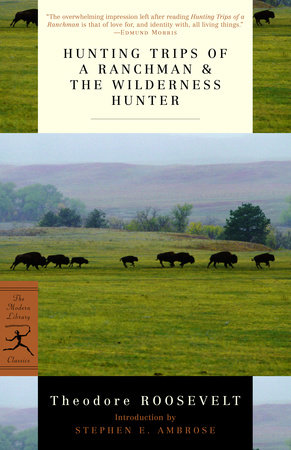 Hunting Trips of a Ranchman & The Wilderness Hunter by Theodore Roosevelt