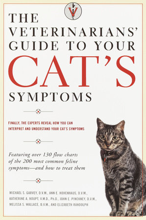The Veterinarians' Guide to Your Cat's Symptoms by Anne E. Hohenhaus, D.V.M., Michael S. Garvey, D.V.M., John E. Pinckney, D.V.M. and Katherine A. Houpt, D.V.M.