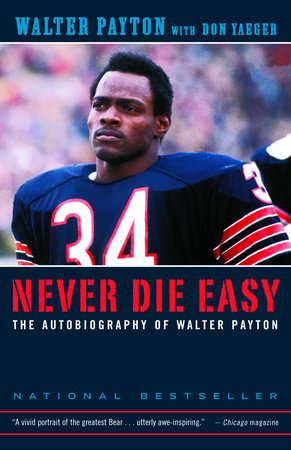 Never Die Easy by Don Yaeger and Walter Payton