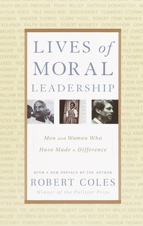 Lives of Moral Leadership by Robert Coles
