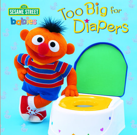 Too Big for Diapers (Sesame Street) by Random House
