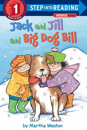 Jack and Jill and Big Dog Bill: A Phonics Reader by Martha Weston