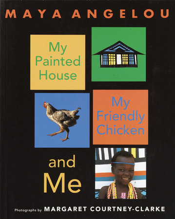 My Painted House, My Friendly Chicken, and Me by