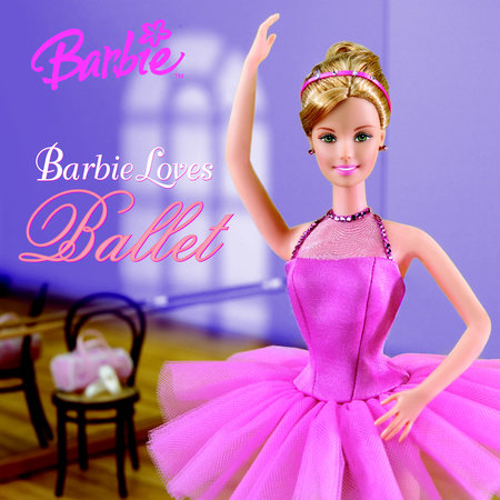 Barbie Loves Ballet (Barbie) by
