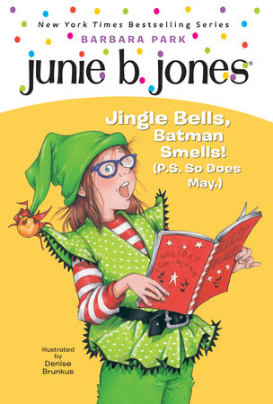 Junie B., First Grader: Jingle Bells, Batman Smells! (P.S. So Does May) by