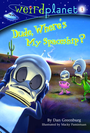 Weird Planet #1: Dude, Where's My Spaceship by Dan Greenburg