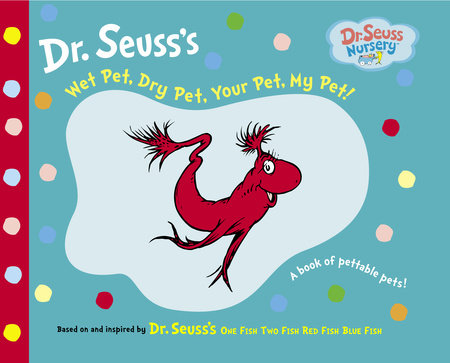 Wet Pet, Dry Pet, Your Pet, My Pet by Dr. Seuss