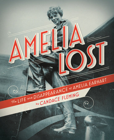 Amelia Lost: The Life and Disappearance of Amelia Earhart by