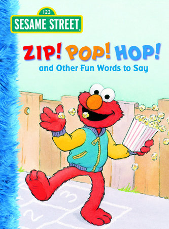 Zip! Pop! Hop! and Other Fun Words to Say (Sesame Street) by