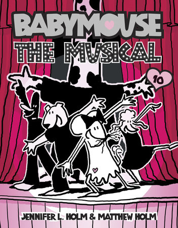 Babymouse #10: The Musical by Matthew Holm and Jennifer L. Holm