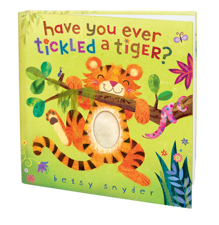 Have You Ever Tickled a Tiger? by Betsy E. Snyder