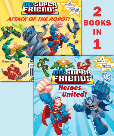 Heroes United!/Attack of the Robot (DC Super Friends) by Random House