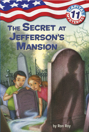 Capital Mysteries #11: The Secret at Jefferson's Mansion by Ron Roy