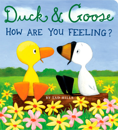 Duck & Goose, How Are You Feeling? by Tad Hills
