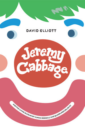 Jeremy Cabbage and the Living Museum of Human Oddballs and Quadruped Delights by