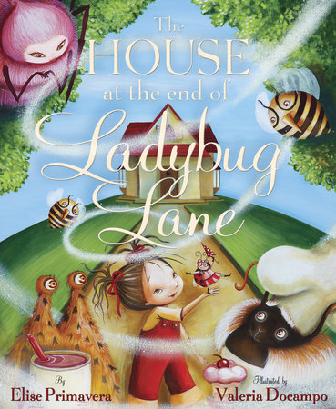 The House at the End of Ladybug Lane by Elise Primavera