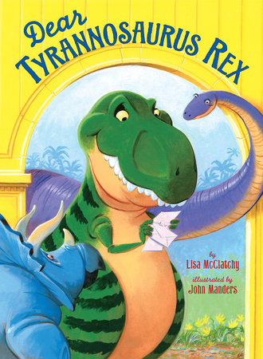 Dear Tyrannosaurus Rex by Lisa McClatchy
