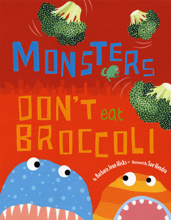 Monsters Don't Eat Broccoli by