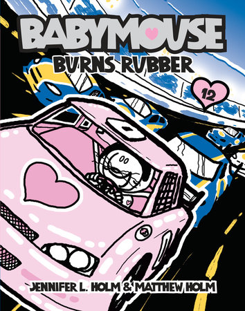 Babymouse #12: Burns Rubber by Jennifer L. Holm and Matthew Holm