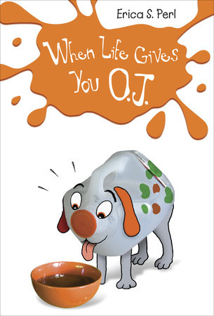 When Life Gives You O.J. by Erica S. Perl