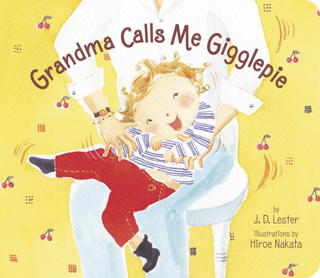 Grandma Calls Me Gigglepie by J.D. Lester