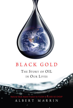 Black Gold by Albert Marrin