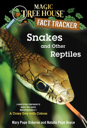 Magic Tree House Fact Tracker #23: Snakes and Other Reptiles by Mary Pope Osborne and Natalie Pope Boyce